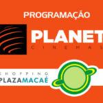 Planet Cinemas – Programação – Shopping Plaza Macaé  – 18/04 a 24/04