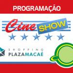 Cine Show  – Programação Cinema – Shopping Plaza Macaé-RJ  – 20/02 a 26/02